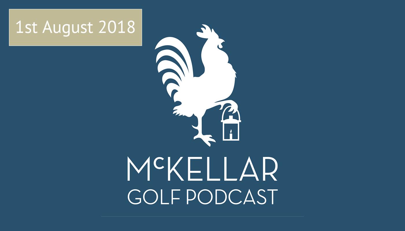 McKellar Golf Podcast 1st August 2018