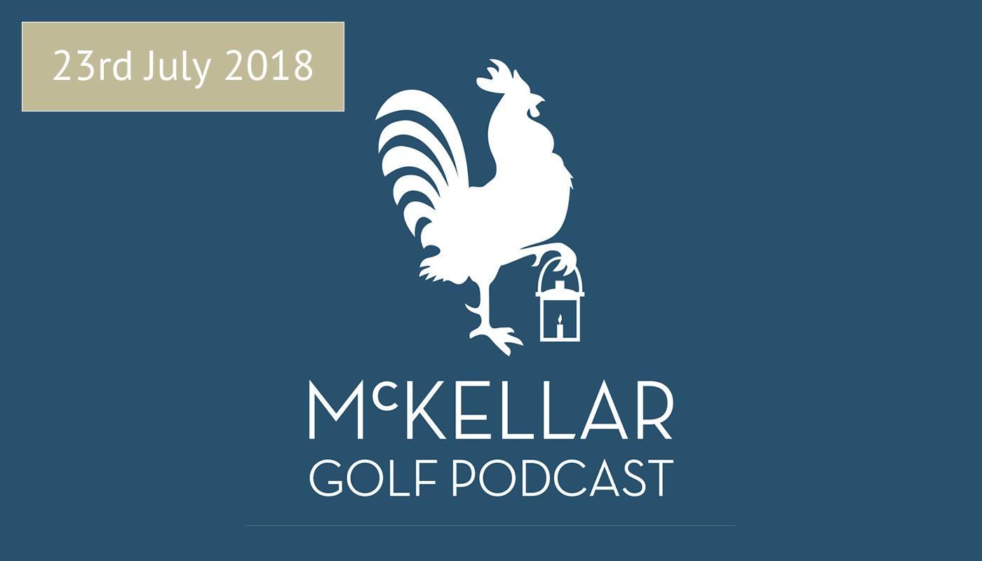 McKellar Golf Podcast 23rd July 2018